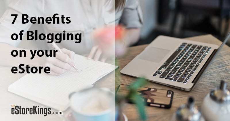 7 Benefits of Blogging on your eStore